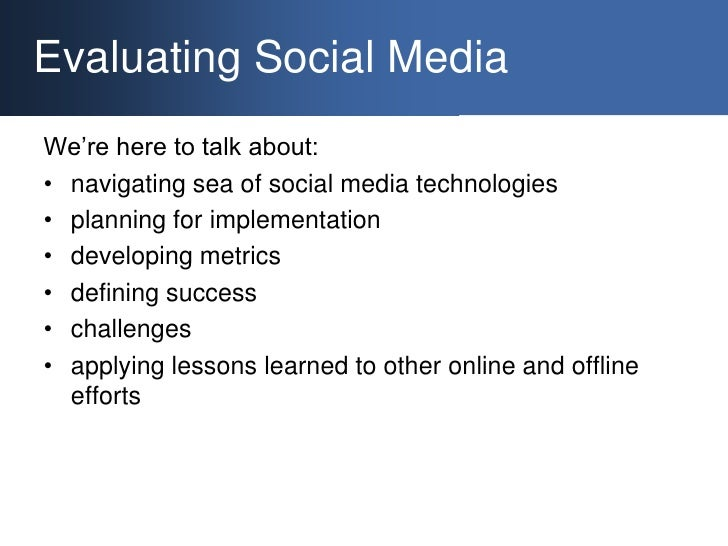Evaluating Social Media<br />We're here to talk about:<br />navigating sea of social media technologies<br />planning for ...