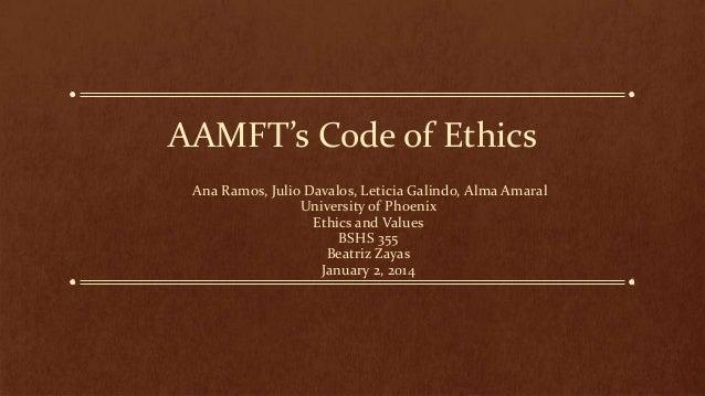 AAMFT's Code of Ethics Ana Ramos, Julio Davalos, Leticia Galindo, Alma Amaral University of Phoenix Ethics and Values BSHS...