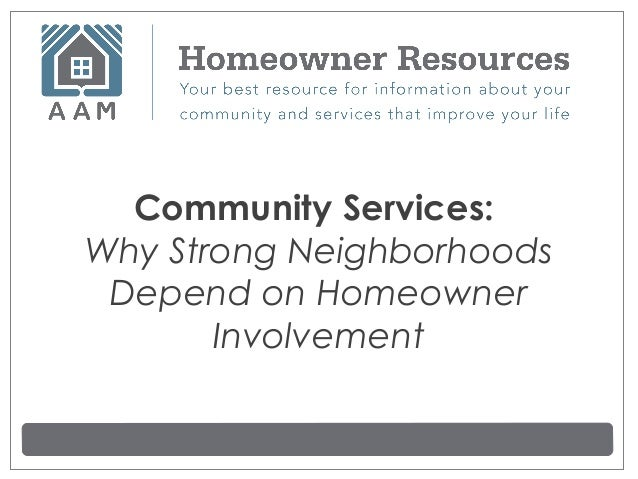 Community Services:Why Strong Neighborhoods Depend on Homeowner       Involvement
