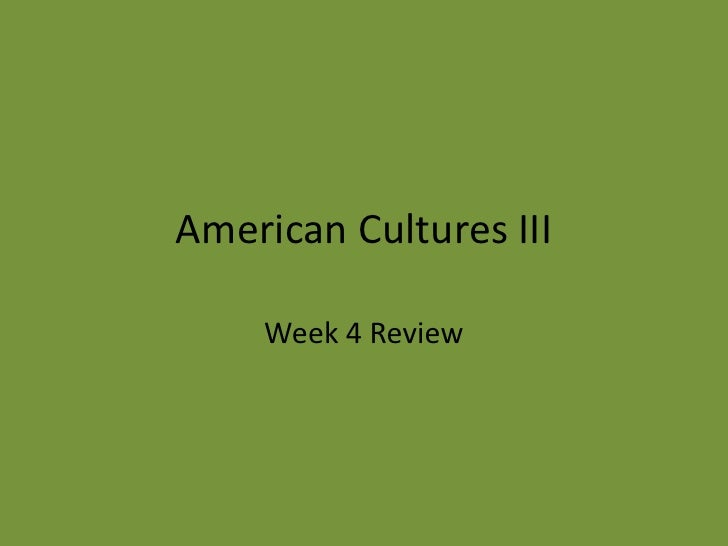 American Cultures III<br />Week 4 Review<br />