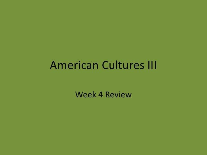 American Cultures III Week 4