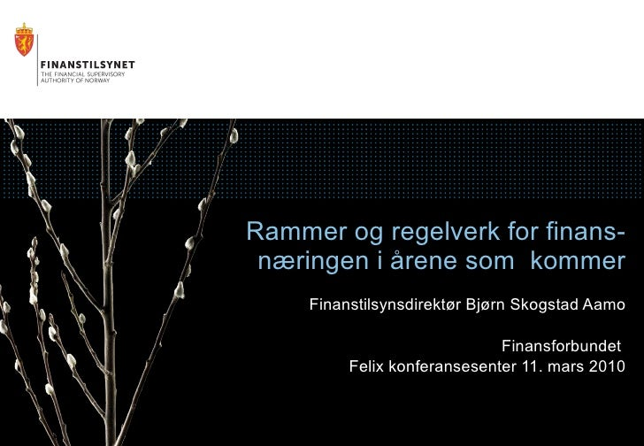 Rammer og regelverk for finans- næringen i årene som  kommer Finanstilsynsdirektør Bjørn Skogstad Aamo Finansforbundet  Fe...