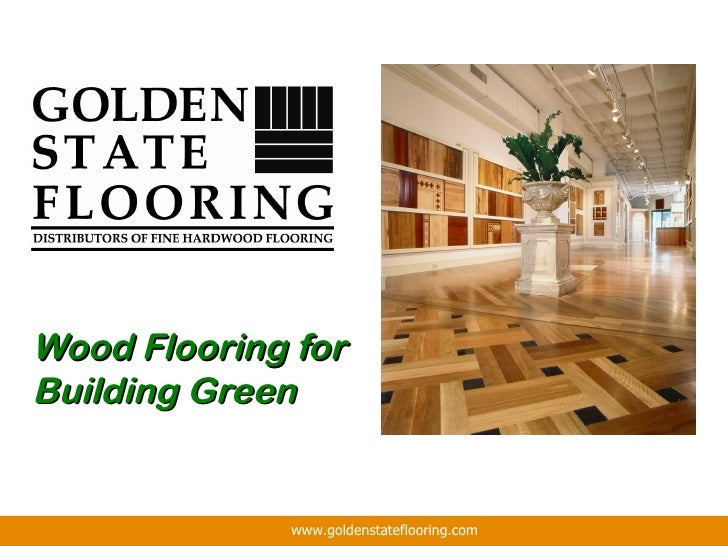 Wood Flooring forBuilding Green             www.goldenstateflooring.com