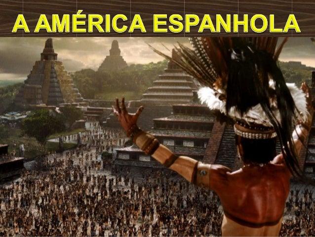 A Conquista da América espanhola aconteceu de forma exploratória, isto é, não  vinham para a América em busca de terras pa...