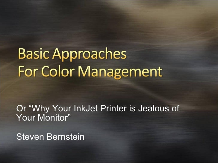 "Or ""Why Your InkJet Printer is Jealous of Your Monitor"" Steven Bernstein"