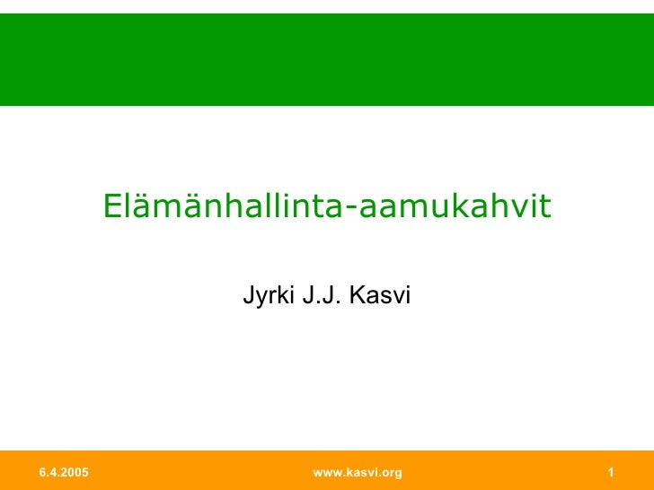 Elämänhallinta-aamukahvit Jyrki J.J. Kasvi 6.4.2005 www.kasvi.org