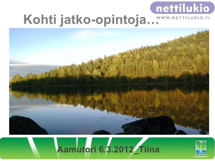 Kohti jatko-opintoja…     Aamutori 6.3.2012_Tiina