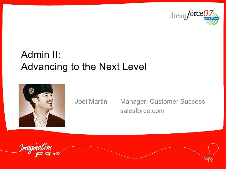 Joel Martin Manager, Customer Success salesforce.com Admin II:  Advancing to the Next Level