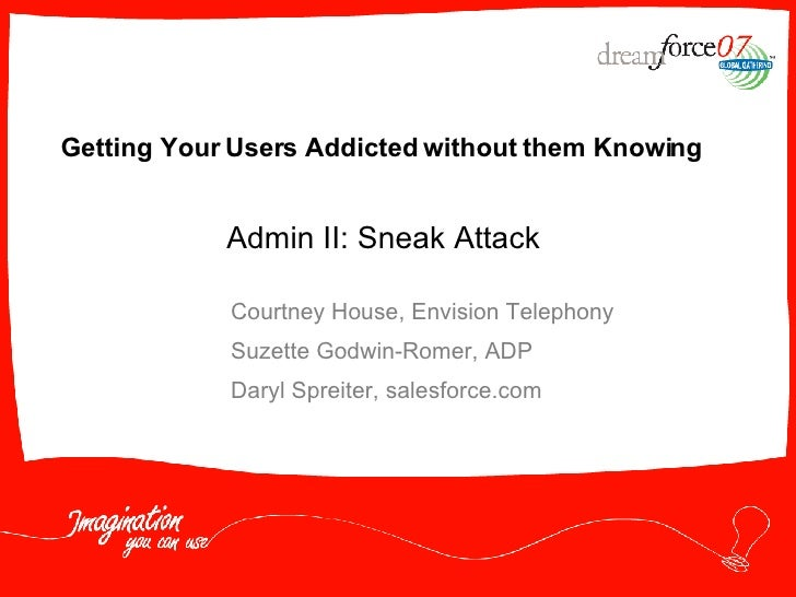 Getting Your Users Addicted without them Knowing Courtney House, Envision Telephony Suzette Godwin-Romer, ADP Daryl Spreit...