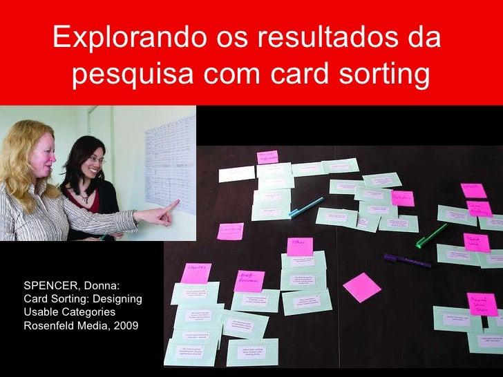 SPENCER, Donna: Card Sorting: Designing Usable Categories Rosenfeld Media, 2009 Explorando os resultados da  pesquisa com ...