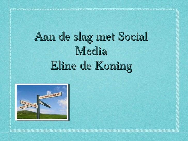 <ul>Aan de slag met Social Media Eline de Koning </ul>