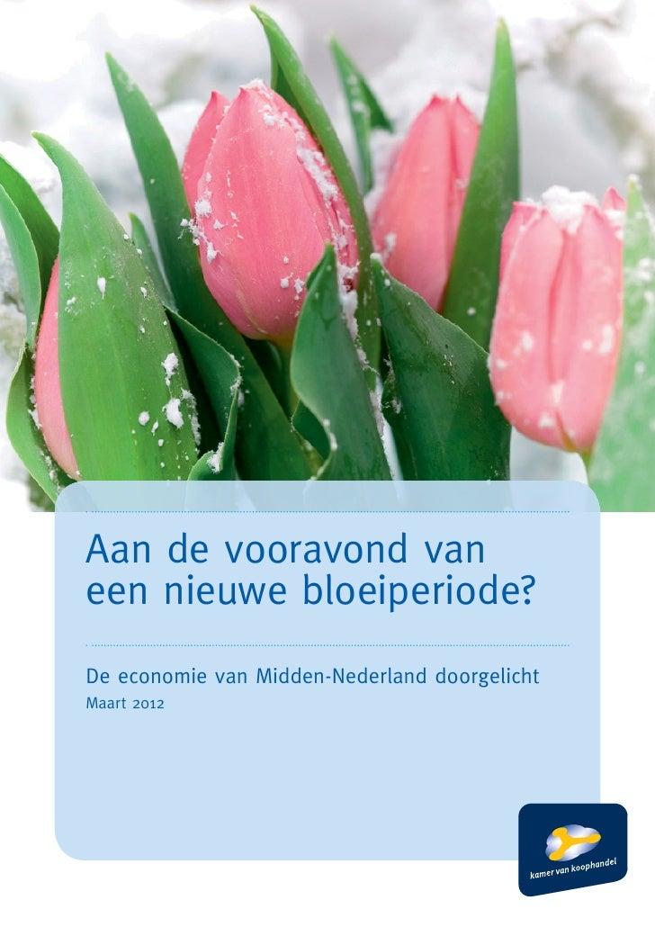 Aan de vooravond vaneen nieuwe bloeiperiode?De economie van Midden-Nederland doorgelichtMaart 2012