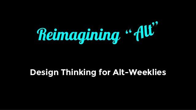 """Reimagining Design Thinking for Alt-Weeklies """"Alt"""""""