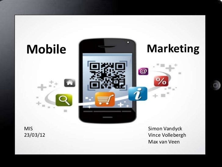 Mobile     MarketingMIS        Simon Vandyck23/03/12   Vince Vollebergh           Max van Veen