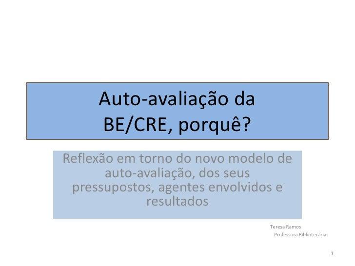 Auto-avaliação da BE/CRE, porquê?<br />Reflexão em torno do novo modelo de auto-avaliação, dos seus pressupostos, agentes ...