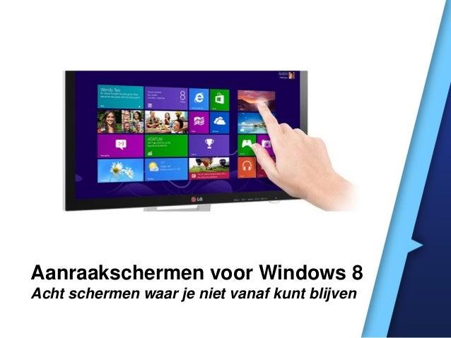 Aanraakschermen voor Windows 8 Acht schermen waar je niet vanaf kunt blijven
