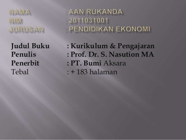 Judul Buku   : Kurikulum & PengajaranPenulis      : Prof. Dr. S. Nasution MAPenerbit     : PT. Bumi AksaraTebal        : +...
