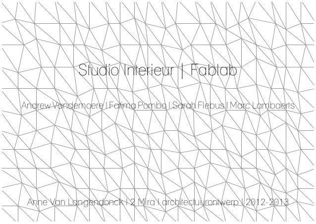 Studio Interieur | FablabAndrew Vandemoere I Fatima Pombo I Sarah Flebus I Marc Lambaerts Anne Van Langendonck I 2 Mira I ...