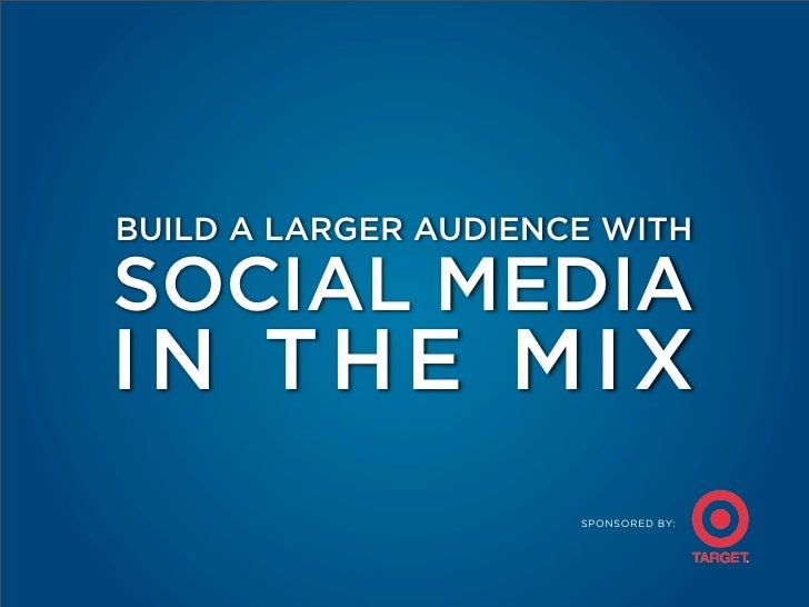BUILD A LARGER AUDIENCE WITH  SOCIAL MEDIA IN THE MIX                       SPONSORED BY: