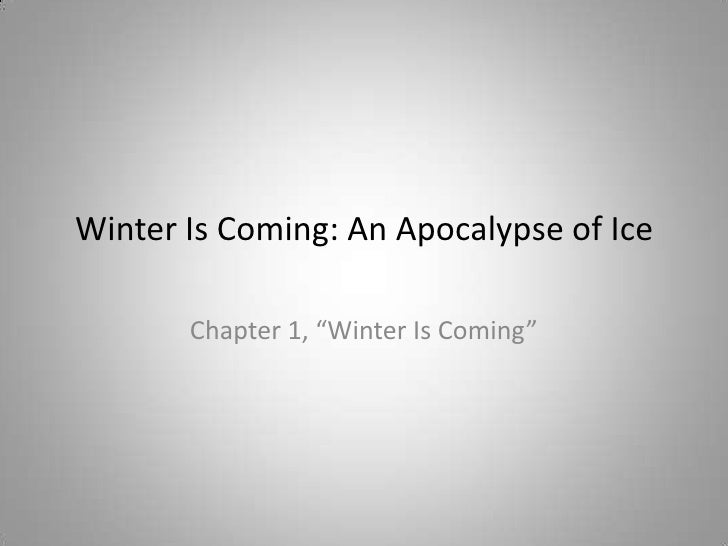 """Winter Is Coming: An Apocalypse of Ice<br />Chapter 1, """"Winter Is Coming""""<br />"""