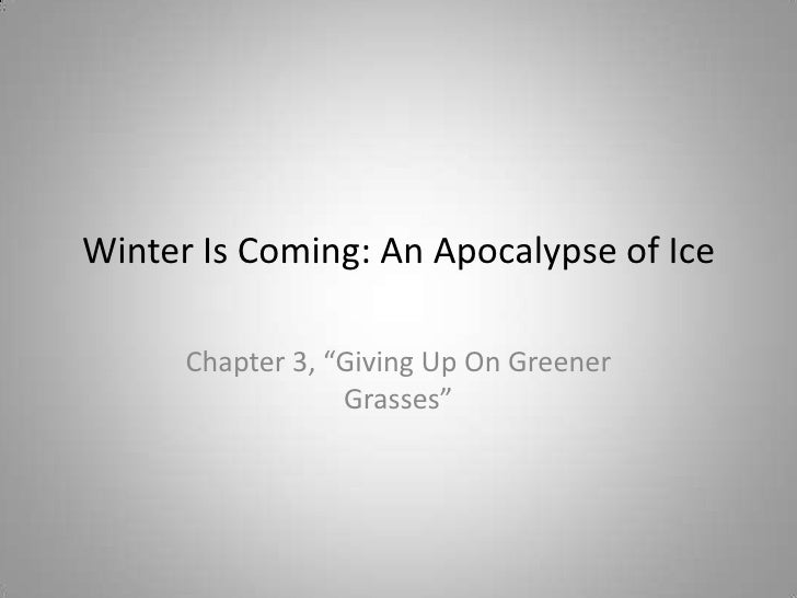 """Winter Is Coming: An Apocalypse of Ice<br />Chapter 3, """"Giving Up On Greener Grasses""""<br />"""