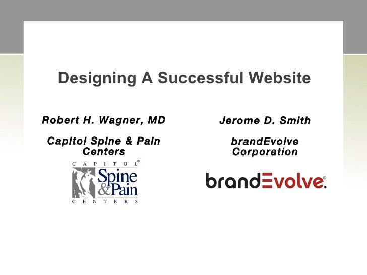 Designing A Successful WebsiteRobert H. Wagner, MD   Jerome D. SmithCapitol Spine & Pain    brandEvolve      Centers      ...