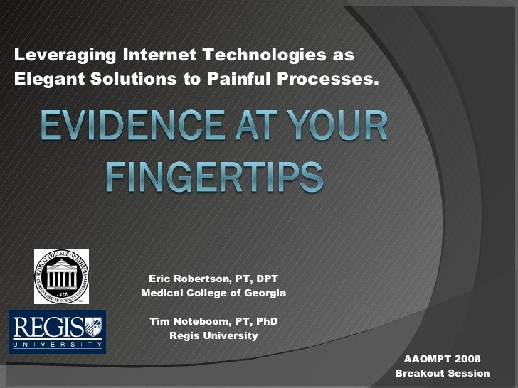 Leveraging Internet Technologies as Elegant Solutions to Painful Processes. Eric Robertson, PT, DPT Medical College of Geo...