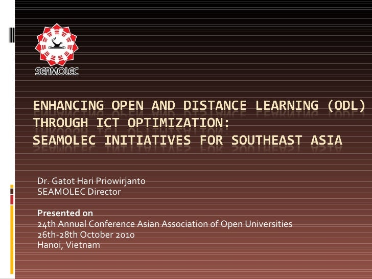 Dr. Gatot Hari Priowirjanto  SEAMOLEC Director  Presented on  24th Annual Conference Asian Association of Open Universitie...