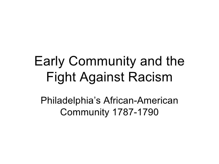 Early Community and the Fight Against RacismPhiladelphia's African-American     Community 1787-1790