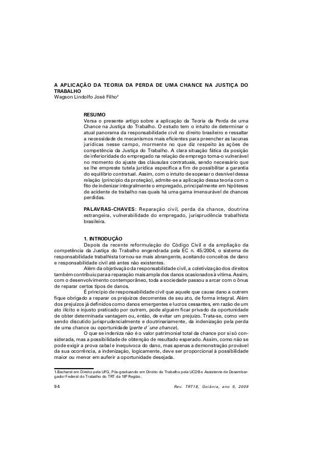 94 Rev. TRT18, Goiânia, ano 9, 2009 A APLICAÇÃO DA TEORIA DA PERDA DE UMA CHANCE NA JUSTIÇA DO TRABALHO Wagson Lindolfo Jo...