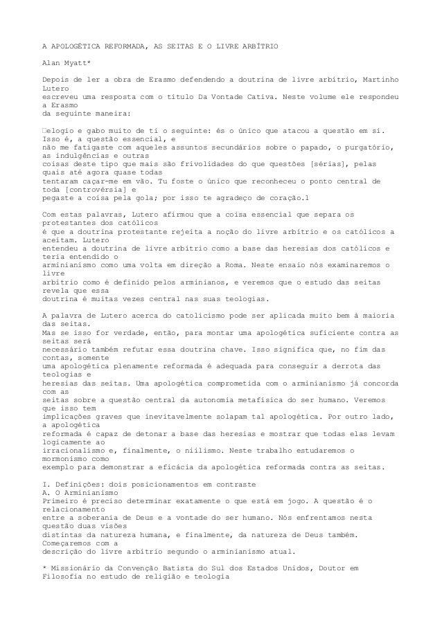 A APOLOGÉTICA REFORMADA, AS SEITAS E O LIVRE ARBÍTRIO Alan Myatt* Depois de ler a obra de Erasmo defendendo a doutrina de ...