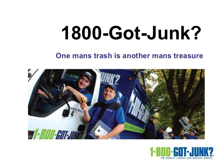 1800-Got-Junk?  One mans trash is another mans treasure