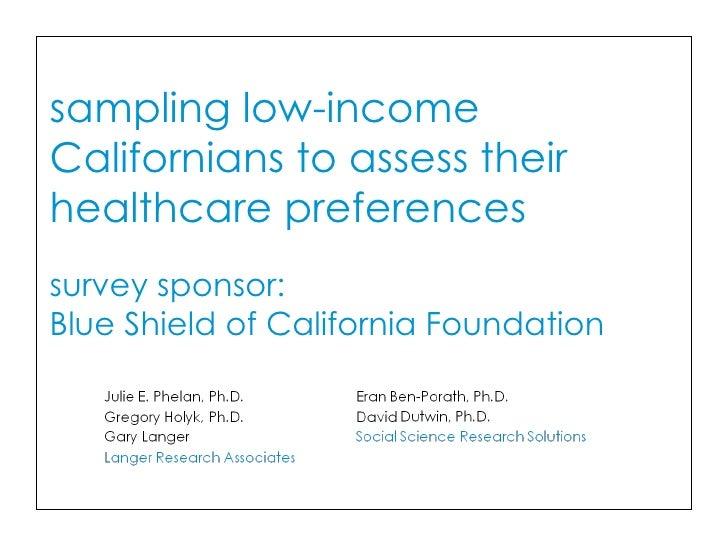 sampling low-incomeCalifornians to assess theirhealthcare preferencessurvey sponsor:Blue Shield of California Foundation
