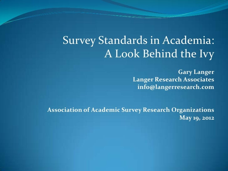 Survey Standards in Academia:            A Look Behind the Ivy                                         Gary Langer        ...