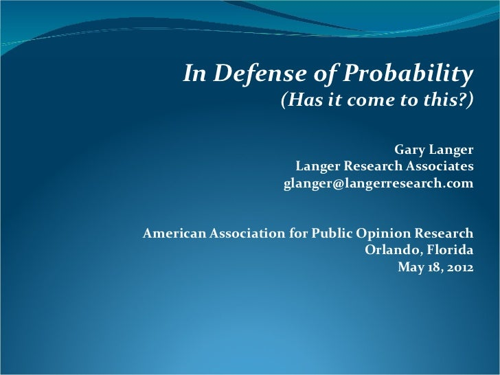 In Defense of Probability                    (Has it come to this?)                                    Gary Langer        ...