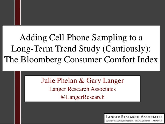 Adding Cell Phone Sampling to aLong-Term Trend Study (Cautiously):The Bloomberg Consumer Comfort IndexJulie Phelan & Gary ...