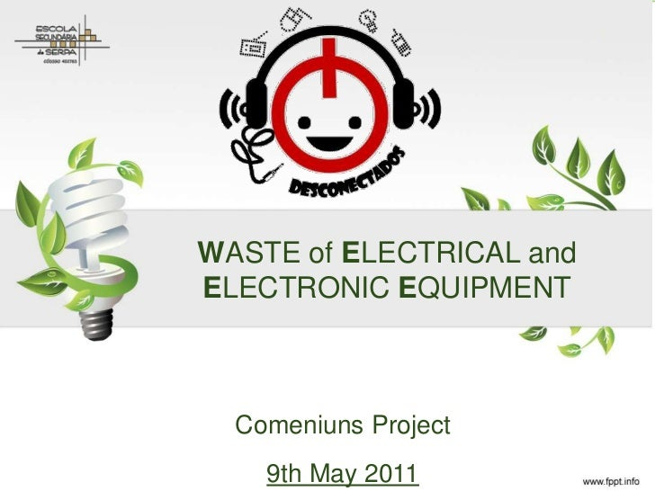 1WASTE of ELECTRICAL andELECTRONIC EQUIPMENT  Comeniuns Project    9th May 2011