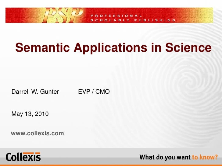 Semantic Applications in Science   Darrell W. Gunter   EVP / CMO   May 13, 2010   www.collexis.com