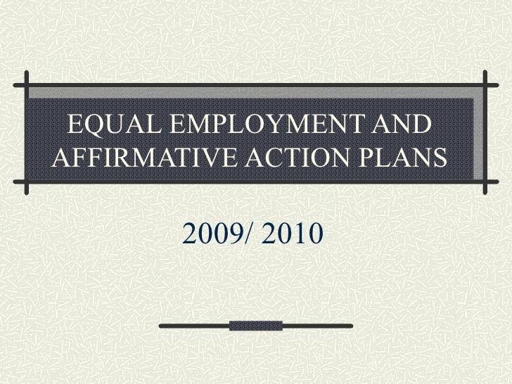 EQUAL EMPLOYMENT AND AFFIRMATIVE ACTION PLANS 2009/ 2010