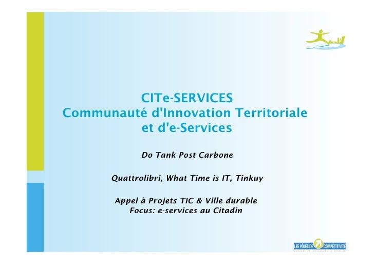 CITe-SERVICES Communauté d'Innovation Territoriale          et d'e-Services                Do Tank Post Carbone         Qu...