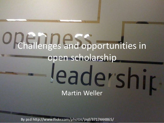 Challenges and opportunities in open scholarship Martin Weller By psd http://www.flickr.com/photos/psd/3717444865/