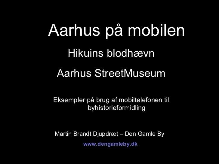 Aarhus på mobilen    Hikuins blodhævn Aarhus StreetMuseumEksempler på brug af mobiltelefonen til          byhistorieformid...