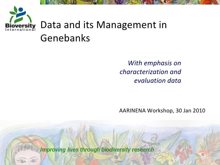 Data and its Management in Genebanks AARINENA Workshop, 30 Jan 2010 With emphasis on characterization and evaluation data