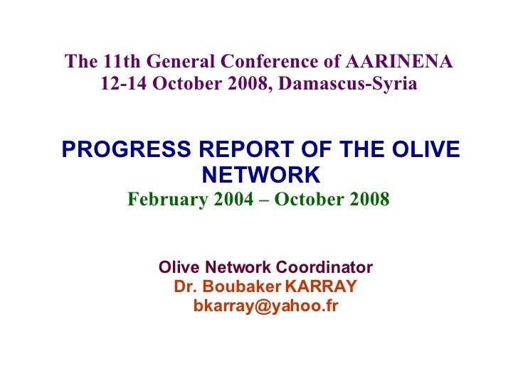 PROGRESS REPORT OF THE OLIVE NETWORK February 2004 – October 2008  Olive Network Coordinator Dr. Boubaker KARRAY [email_ad...