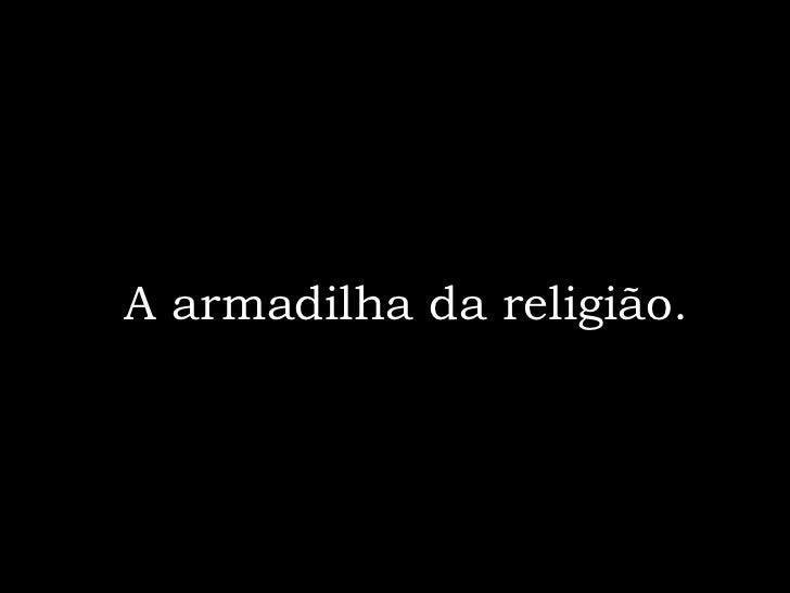 A armadilha da religião.