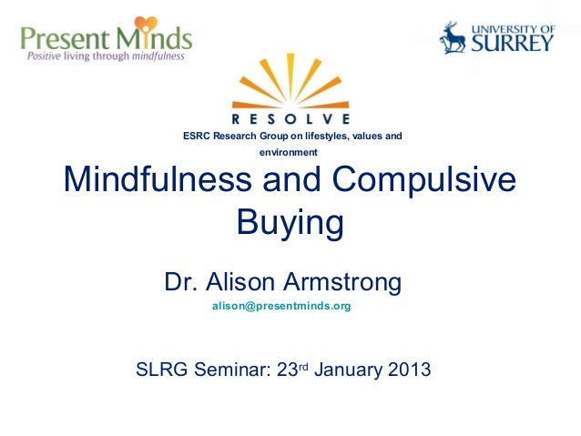 ESRC Research Group on lifestyles, values and                       environmentMindfulness and Compulsive          Buying ...