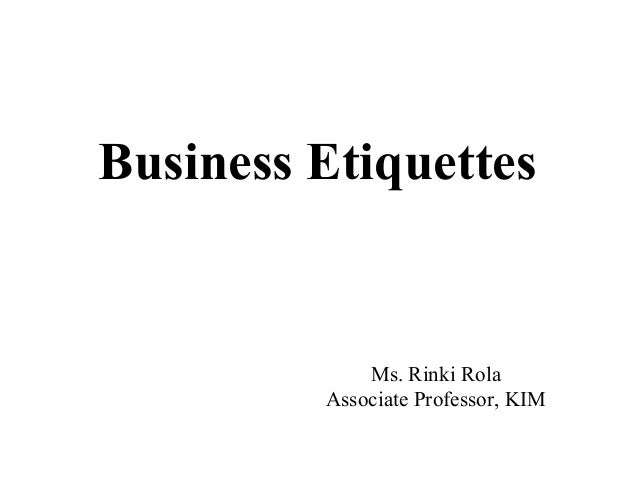 Business Etiquettes             Ms. Rinki Rola         Associate Professor, KIM