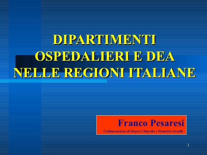 DIPARTIMENTI OSPEDALIERI E DEA NELLE REGIONI ITALIANE Franco Pesaresi Collaborazione di Marco Chiarello e Maurizio Gentili