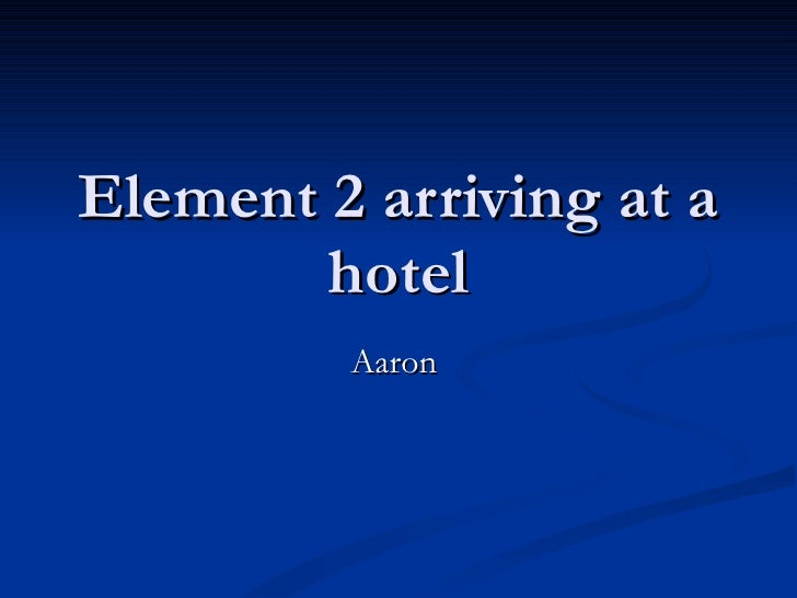 Element 2 arriving at a hotel Aaron