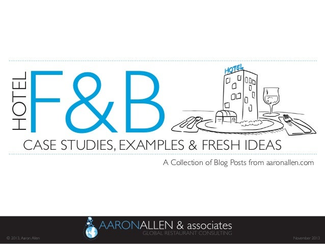 F&B	    HOTEL	    CASE STUDIES, EXAMPLES & FRESH IDEAS	    A Collection of Blog Posts from aaronallen.com	    November 201...